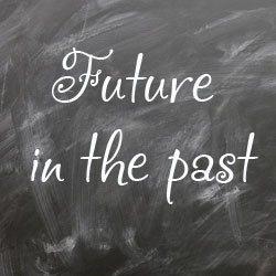 Future in the past в английском языке правила и примеры