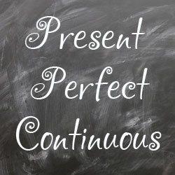 Present Perfect Continuous правила и примеры